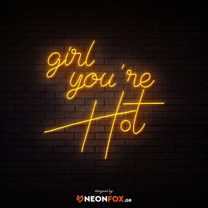 Girl you're HOT - NEON LED Sign