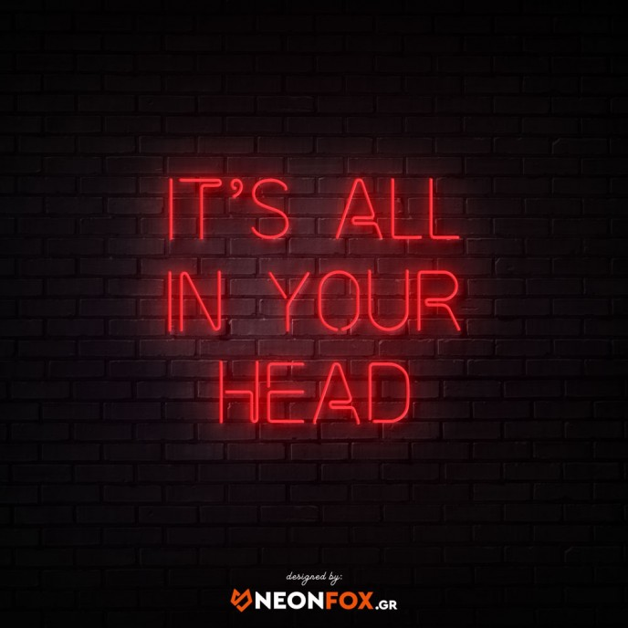 It's all in your head - NEON LED Sign