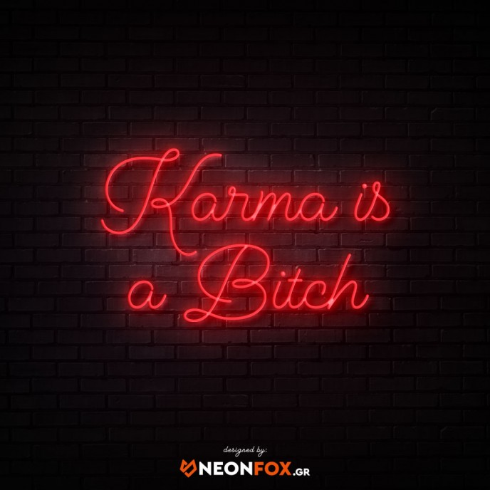 Karma is a bitch - NEON LED Sign